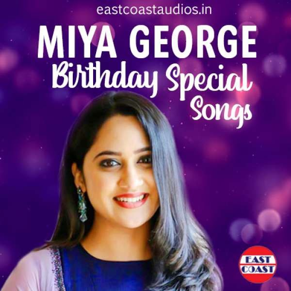 Miya George Birthday Special Songs
