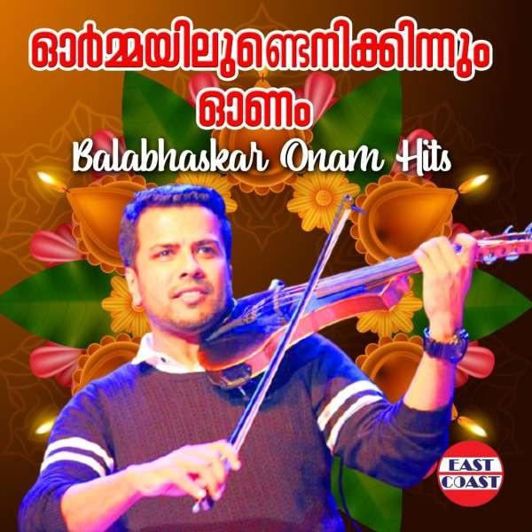 Ormayilundenikkinnum Onam , Balabhaskar Onam Hits